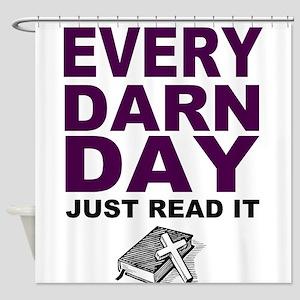 Every Darn Day Shower Curtain