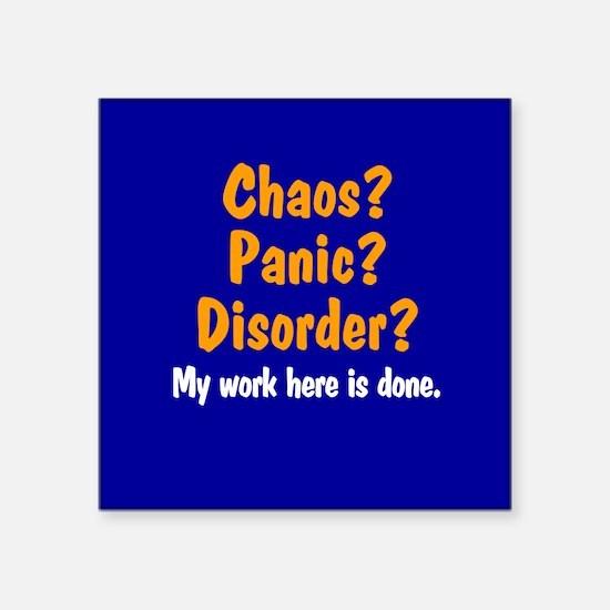 "Chaos? Panic? Disorder? Square Sticker 3"" x 3"""