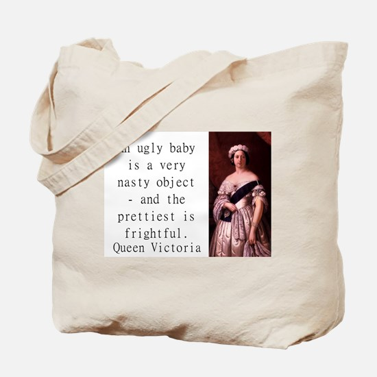 An Ugly Baby Is A Very Nasty - Queen Victoria Tote