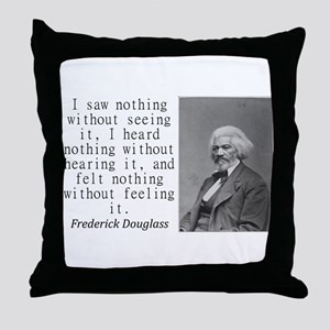 I Saw Nothing Without Seeing It Throw Pillow