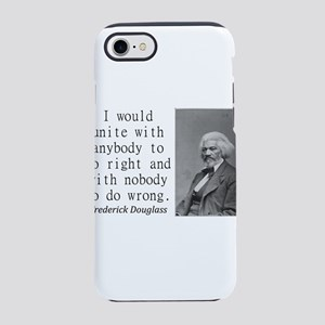 I Would Unite With Anybody iPhone 7 Tough Case