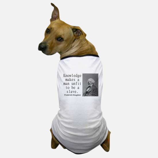 Knowledge Makes A Man Dog T-Shirt