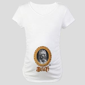"""THAT BULLY! GUY"" Maternity T-Shirt"