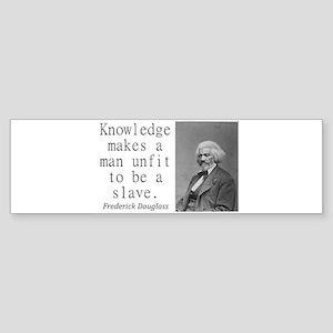 Knowledge Makes A Man Bumper Sticker
