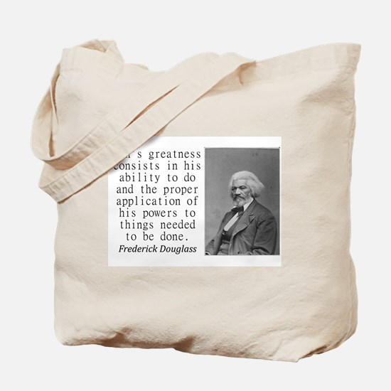 Mans Greatness Consists Tote Bag