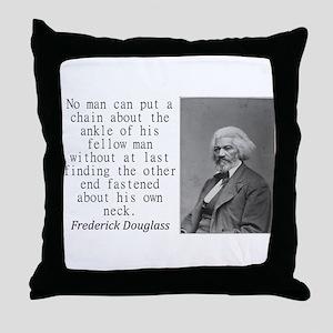 No Man Can Put A Chain Throw Pillow