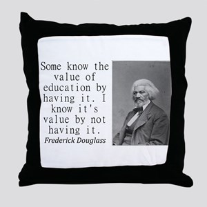 Some Know The Value Of Education Throw Pillow