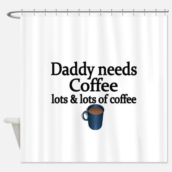 Daddy needs coffee Shower Curtain