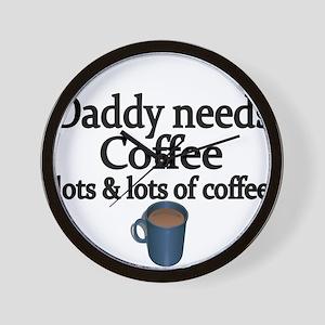 Daddy needs coffee Wall Clock