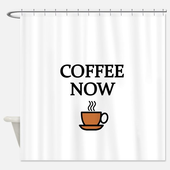 COFFEE NOW Shower Curtain