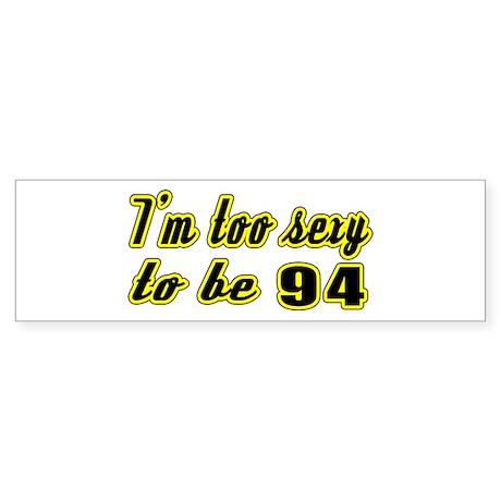 I'm too sexy to be 94 Sticker (Bumper)