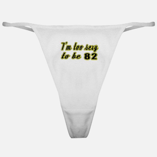 I'm too sexy to be 82 Classic Thong