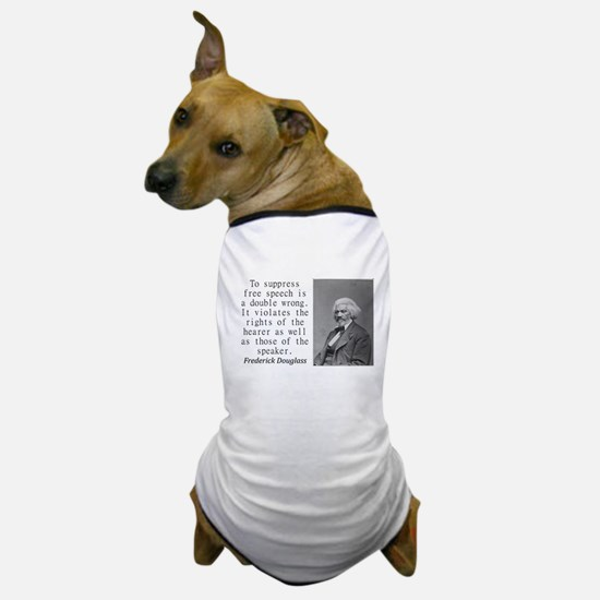 To Suppress Free Speech Dog T-Shirt