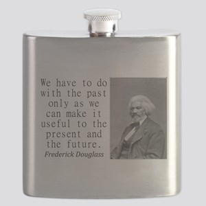 We Have To Do With The Past Flask