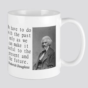 We Have To Do With The Past Mugs