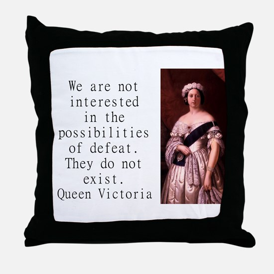 We Are Not Interested - Queen Victoria Throw Pillo
