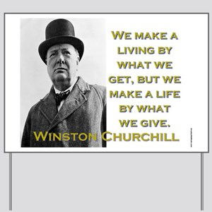 We Make A Living By What We Get - Churchill Yard S