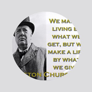 We Make A Living By What We Get - Churchill Button