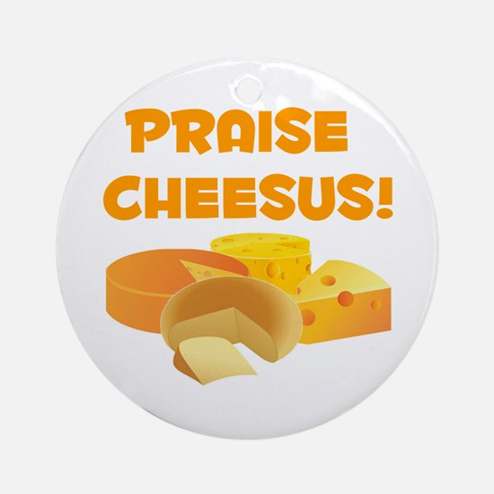 Praise Cheesus! Ornament (Round)
