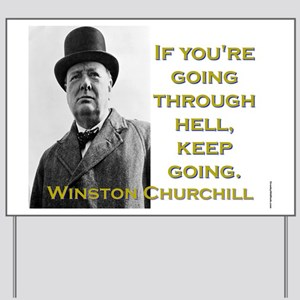 If Youre Going Through Hell - Churchill Yard Sign