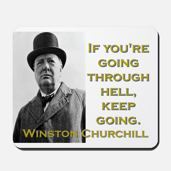 If Youre Going Through Hell - Churchill Mousepad