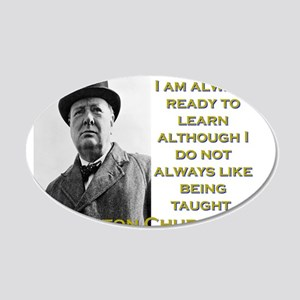 I Am Always Ready To Learn - Churchill 20x12 Oval