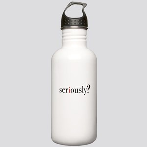 Seriously? Water Bottle