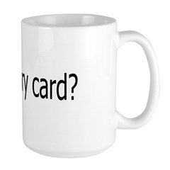 got card? Large Mug