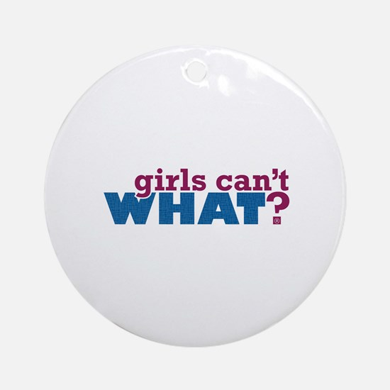 Girls Can't WHAT? Ornament (Round)