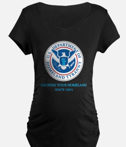 Department of Homeland Tyranny Maternity T-Shirt