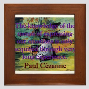 The Knowledge Of The Means - Paul Cezanne Framed T