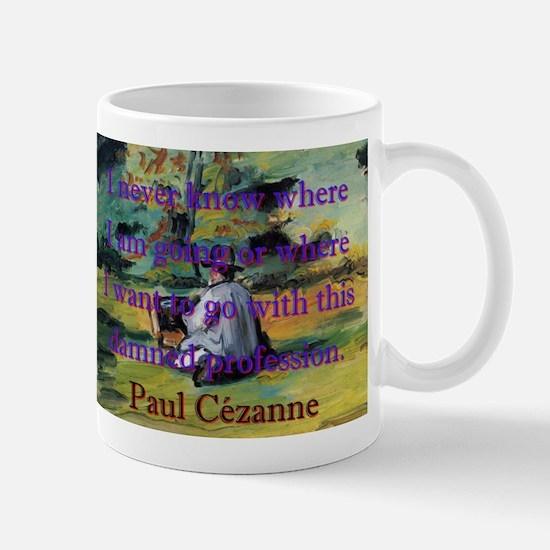 I Never Know Where I Am Going - Paul Cezanne Mug