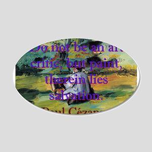 Do Not Be An Art Critic - Paul Cezanne 20x12 Oval