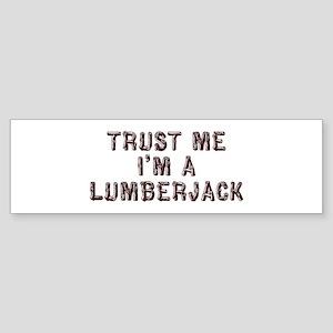 Trust me I'm a Lumberjack Bumper Sticker