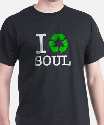 I Recycle Soul T-Shirt