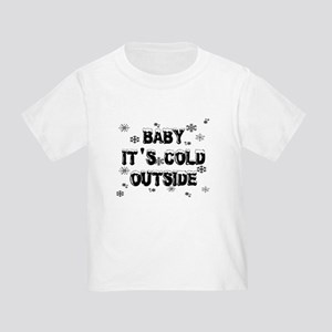 Baby, It's Cold Outside Toddler T-Shirt