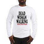 Dead Woman Walking Long Sleeve T-Shirt
