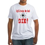 Infiltrate Me and Die Fitted T-Shirt