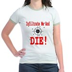 Infiltrate Me and Die Jr. Ringer T-Shirt