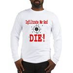 Infiltrate Me and Die Long Sleeve T-Shirt