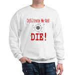 Infiltrate Me and Die Sweatshirt
