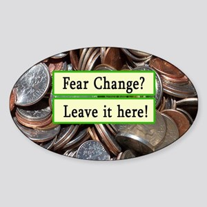 Fear Change? Leave it Here Tipjar Oval Sticker
