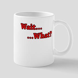 Wait_What Small Mugs