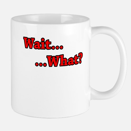 Wait_What.png Small Mugs