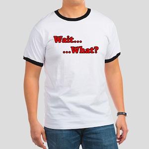 Wait_What T-Shirt