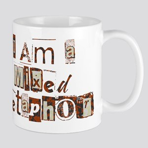 I Am a Mixed Metaphor Mug