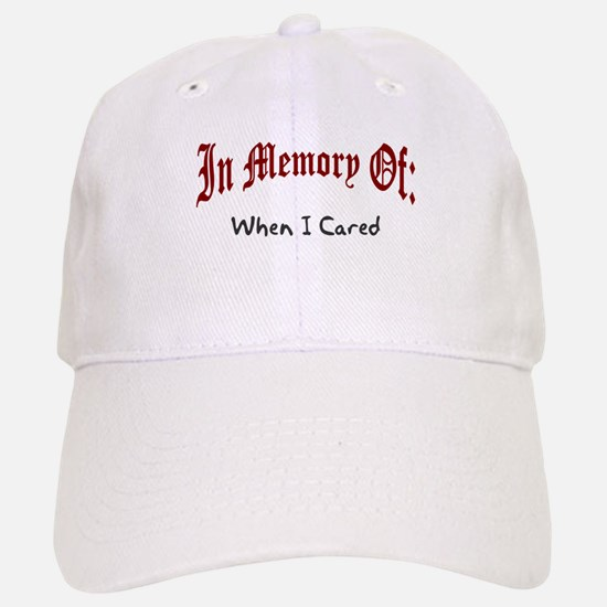 In memory of when I cared Baseball Baseball Cap