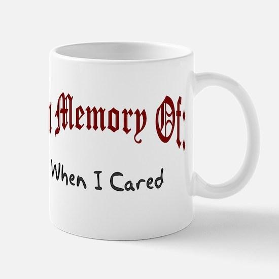 In memory of when I cared Mug