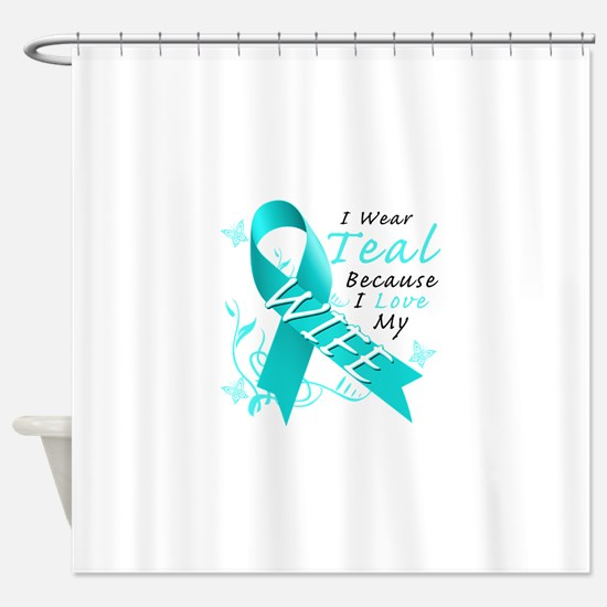 I Wear Teal Because I Love My Wife Shower Curtain