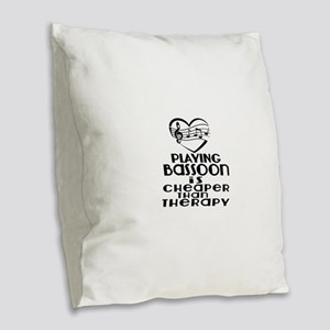 Bassoon Is Cheaper Than Therap Burlap Throw Pillow